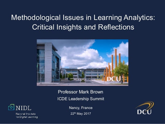 Methodological Issues in Learning Analytics: Critical Insights and Reflections Professor Mark Brown ICDE Leadership Summit...