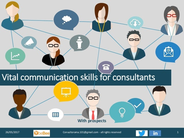 Vital communication skills for consultants 26/05/2017 Consultorama.101@gmail.com - all rights reserved 1 With prospects