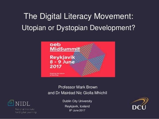Professor Mark Brown and Dr Mairéad Nic Giolla Mhichíl Dublin City University Reykjavik, Iceland 8th June 2017 The Digital...