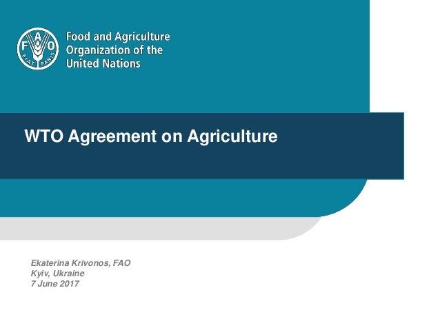 WTO Agreement on Agriculture Ekaterina Krivonos, FAO Kyiv, Ukraine 7 June 2017