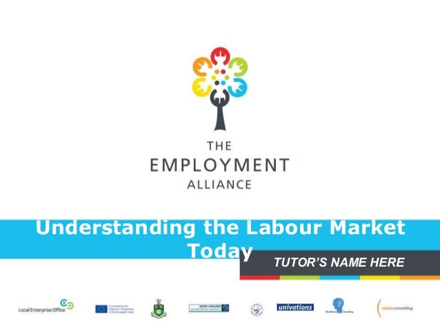 Understanding the Labour Market Today TUTOR'S NAME HERE