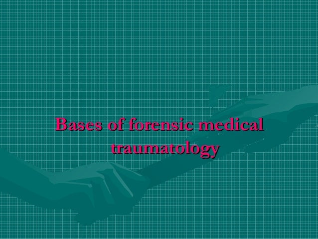 Bases of forensic medicalBases of forensic medical traumatologytraumatology