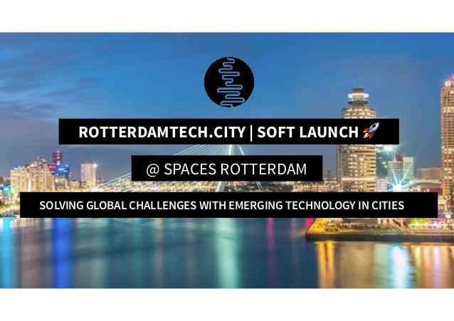 RotterdamTech.City   Soft Launch 🚀 ROTTERDAMTECH.CITY   SOFT LAUNCH 🚀 @ SPACES ROTTERDAM SOLVING GLOBAL CHALLENGES WITH EM...