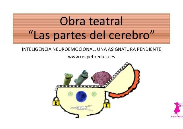 "Obra teatral ""Las partes del cerebro"" INTELIGENCIA NEUROEMOCIONAL www.respetoeduca.es Obra teatral ""Las partes del cerebro..."