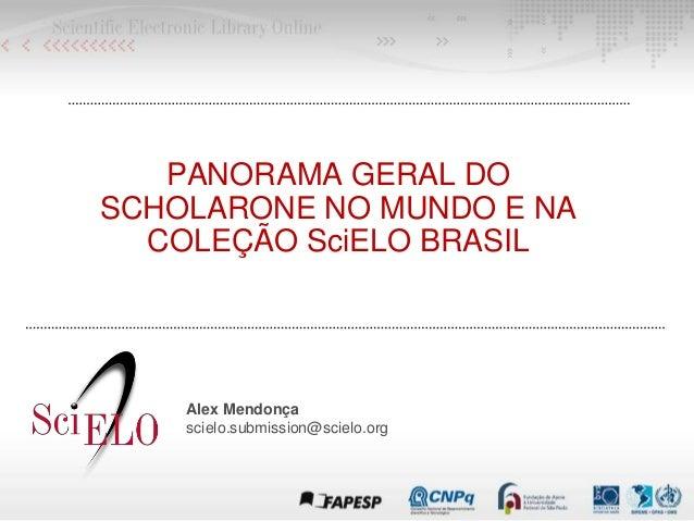 PANORAMA GERAL DO SCHOLARONE NO MUNDO E NA COLEÇÃO SciELO BRASIL Alex Mendonça scielo.submission@scielo.org