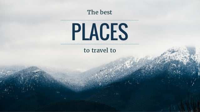 PLACES to	travel	to The	best