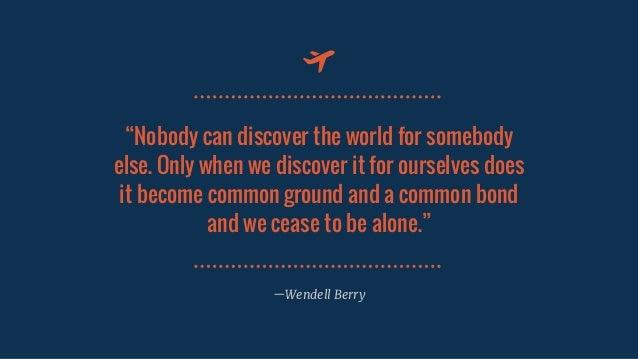 """Nobodycandiscovertheworldforsomebody else.Onlywhenwediscoveritforourselvesdoes itbecomecommongroundan..."