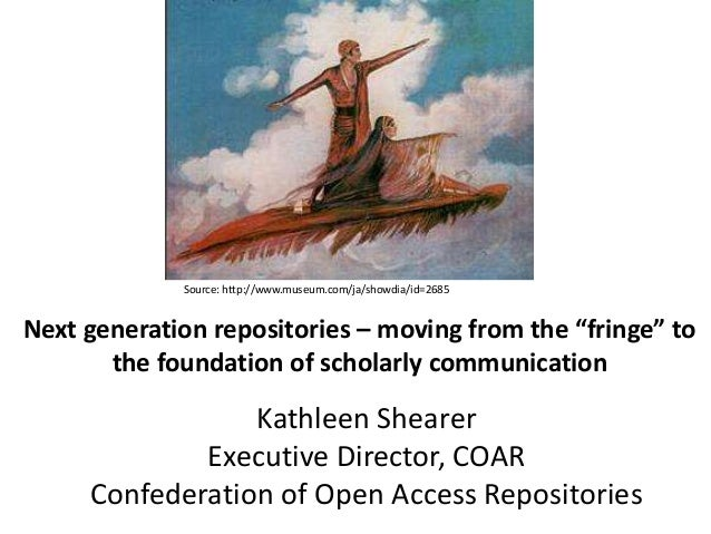 "Next generation repositories – moving from the ""fringe"" to the foundation of scholarly communication Kathleen Shearer Exec..."