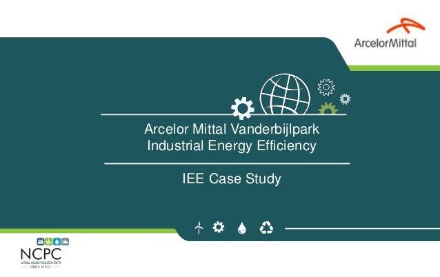 Arcelor Mittal Vanderbijlpark Industrial Energy Efficiency IEE Case Study