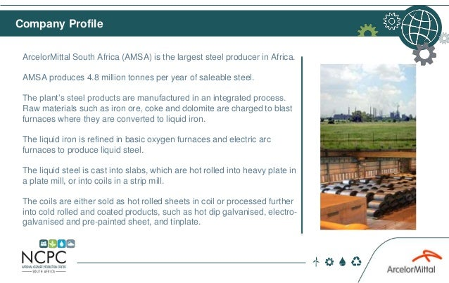 ArcelorMittal South Africa (AMSA) is the largest steel producer in Africa. AMSA produces 4.8 million tonnes per year of sa...