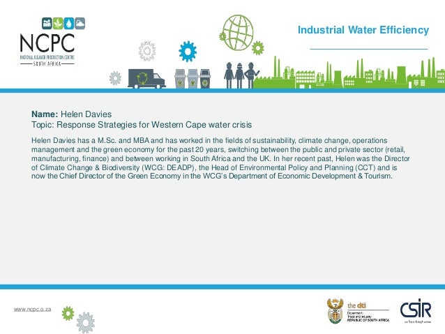 www.ncpc.o.za Name: Helen Davies Topic: Response Strategies for Western Cape water crisis Helen Davies has a M.Sc. and MBA...