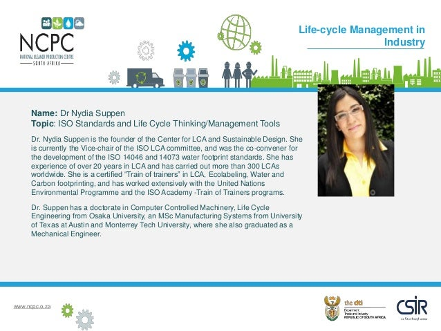 www.ncpc.o.za Name: Dr Nydia Suppen Topic: ISO Standards and Life Cycle Thinking/Management Tools Dr. Nydia Suppen is the ...