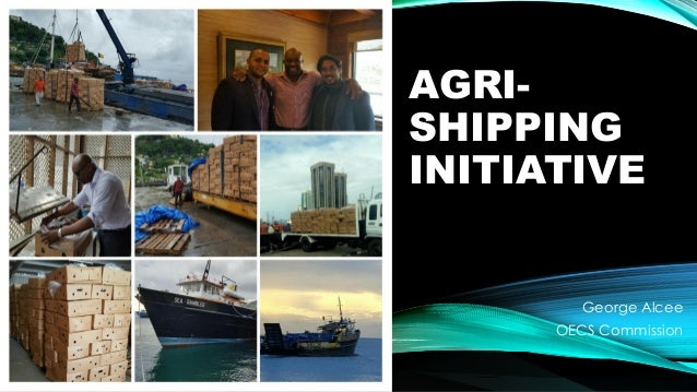 AGRI- SHIPPING INITIATIVE George Alcee OECS Commission