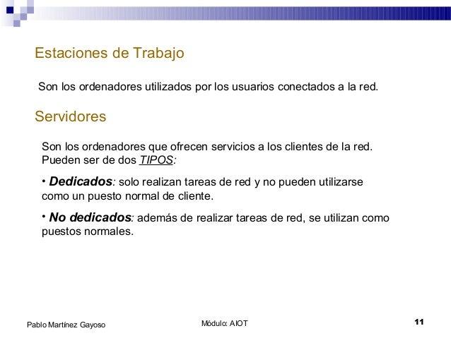 Módulo: AIOT 11Pablo Martínez Gayoso Estaciones de Trabajo Servidores Son los ordenadores utilizados por los usuarios cone...