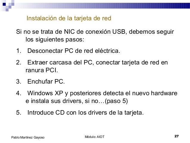 Módulo: AIOT 27Pablo Martínez Gayoso Instalación de la tarjeta de red Si no se trata de NIC de conexión USB, debemos segui...