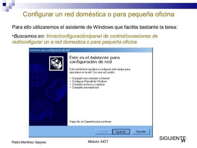 Módulo: AIOT 31Pablo Martínez Gayoso Configurar un red doméstica o para pequeña oficina Para ello utilizaremos el asistent...