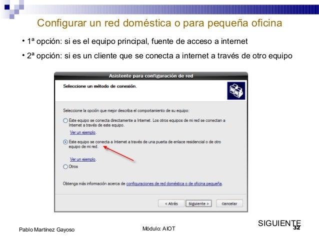 Módulo: AIOT 32Pablo Martínez Gayoso Configurar un red doméstica o para pequeña oficina • 1ª opción: si es el equipo princ...