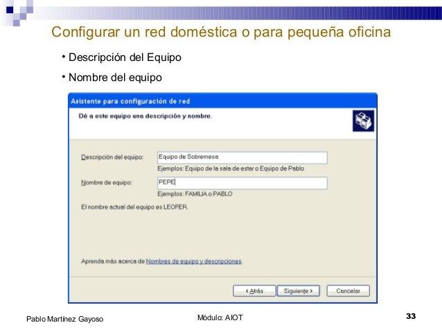 Módulo: AIOT 33Pablo Martínez Gayoso Configurar un red doméstica o para pequeña oficina • Descripción del Equipo • Nombre ...