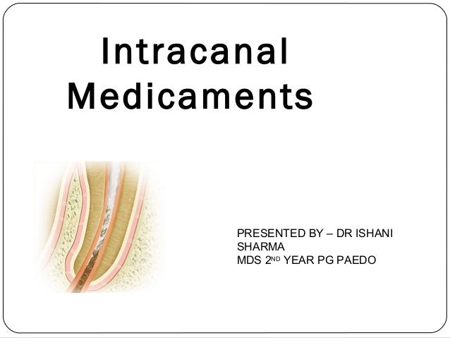 Intracanal Medicaments PRESENTED BY – DR ISHANI SHARMA MDS 2ND YEAR PG PAEDO
