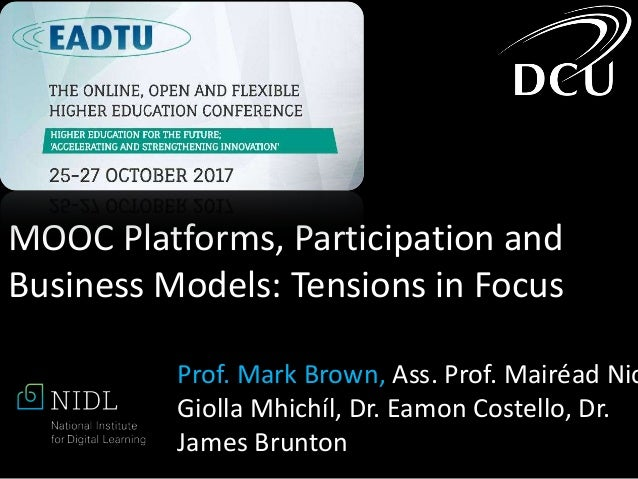 MOOC Platforms, Participation and Business Models: Tensions in Focus Prof. Mark Brown, Ass. Prof. Mairéad Nic Giolla Mhich...