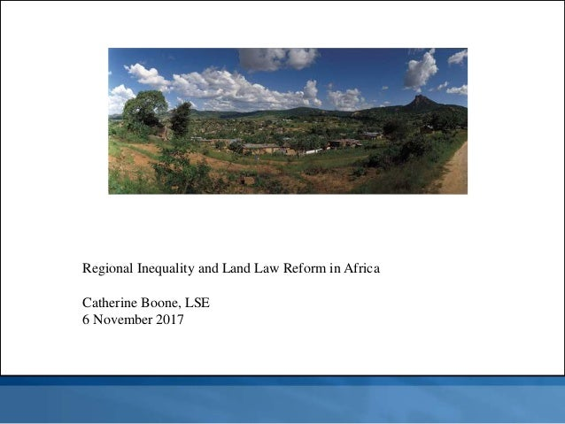 Regional Inequality and Land Law Reform in Africa Catherine Boone, LSE 6 November 2017