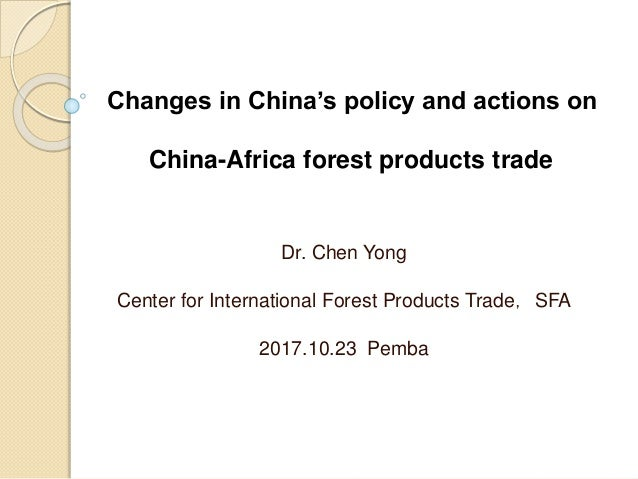 Changes in China's policy and actions on China-Africa forest products trade Dr. Chen Yong Center for International Forest ...