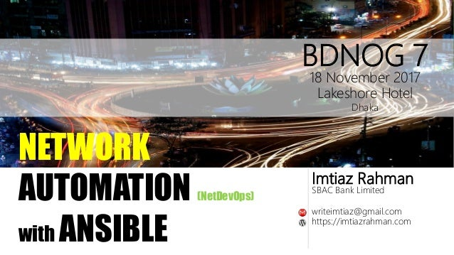 Imtiaz Rahman SBAC Bank Limited NETWORK AUTOMATION (NetDevOps) with ANSIBLE writeimtiaz@gmail.com https://imtiazrahman.com...