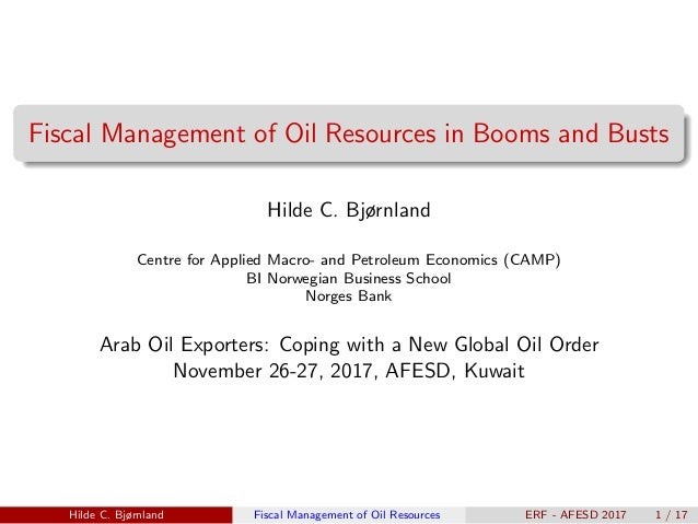 Fiscal Management of Oil Resources in Booms and Busts Hilde C. Bjørnland Centre for Applied Macro- and Petroleum Economics...