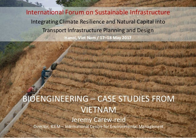 BIOENGINEERING – CASE STUDIES FROM VIETNAM Jeremy Carew-reid Director, ICEM – International Centre for Environmental Manag...