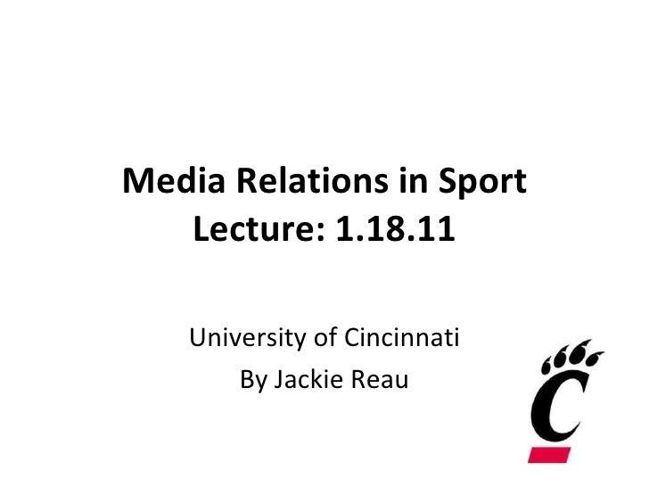 Media Relations in Sport Lecture: 1.18.11 University of Cincinnati By Jackie Reau