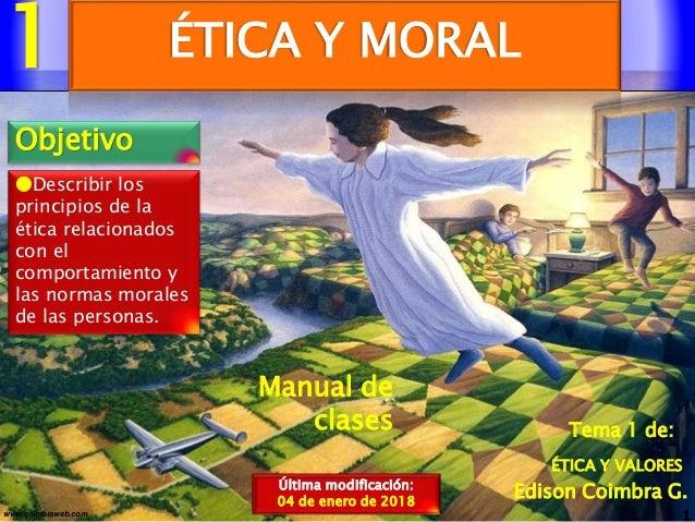 1 1www.coimbraweb.com Edison Coimbra G. ÉTICA Y VALORES Tema 1 de: Manual de clases ÉTICA Y MORAL Última modificación: 04 ...