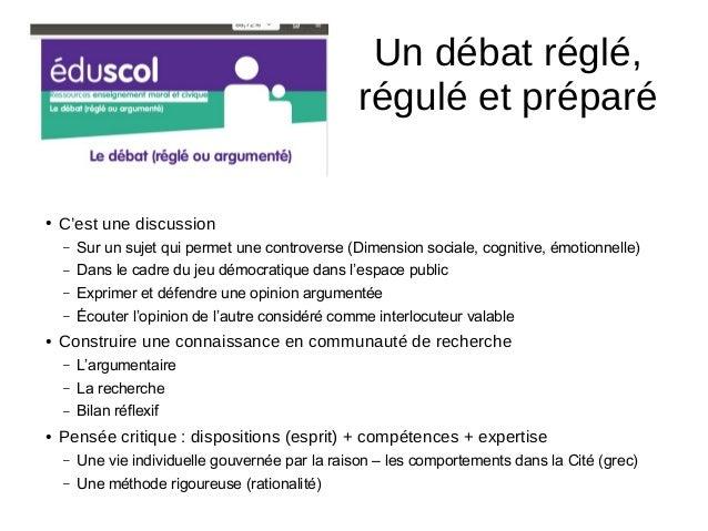 Un débat réglé, régulé et préparé ● C'est une discussion – Sur un sujet qui permet une controverse (Dimension sociale, cog...