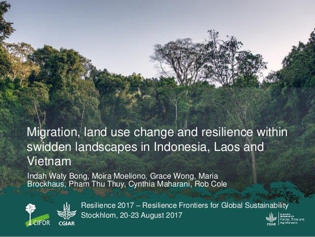 Migration, land use change and resilience within swidden landscapes in Indonesia, Laos and Vietnam Indah Waty Bong, Moira ...