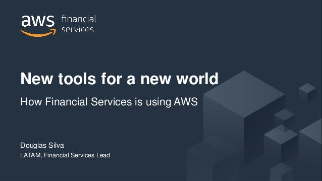© 2017, Amazon Web Services, Inc. or its Affiliates. All rights reserved. Douglas Silva LATAM, Financial Services Lead New...