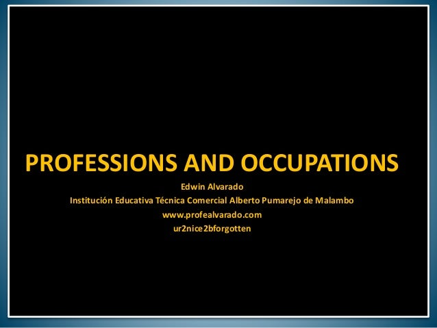 PROFESSIONS AND OCCUPATIONS Edwin Alvarado Institución Educativa Técnica Comercial Alberto Pumarejo de Malambo www.profeal...