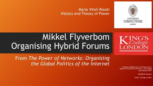 Maria Vitali Rosati History and Theory of Power Mikkel Flyverbom Organising Hybrid Forums From The Power of Networks: Orga...