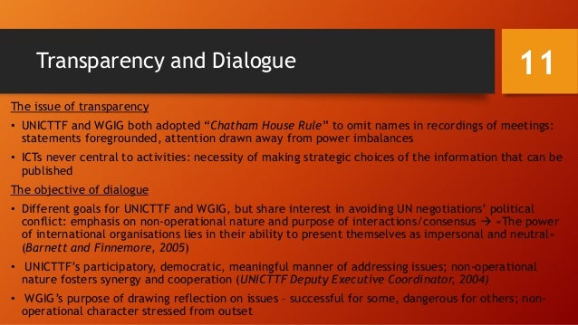 """Transparency and Dialogue The issue of transparency • UNICTTF and WGIG both adopted """"Chatham House Rule"""" to omit names in ..."""