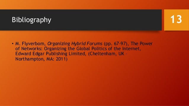 Bibliography • M. Flyverbom, Organizing Hybrid Forums (pp. 67-97), The Power of Networks: Organizing the Global Politics o...