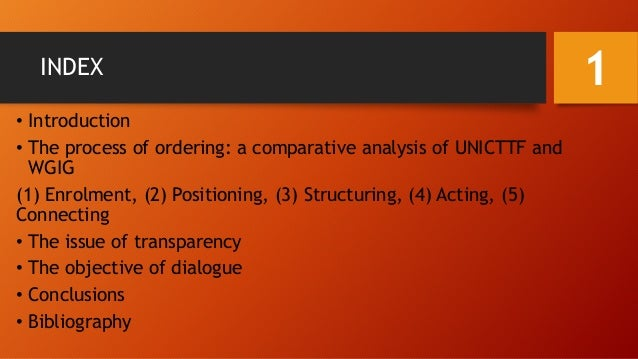 INDEX • Introduction • The process of ordering: a comparative analysis of UNICTTF and WGIG (1) Enrolment, (2) Positioning,...