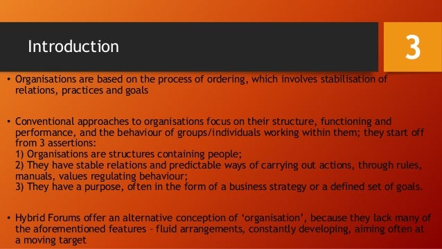 Introduction • Organisations are based on the process of ordering, which involves stabilisation of relations, practices an...