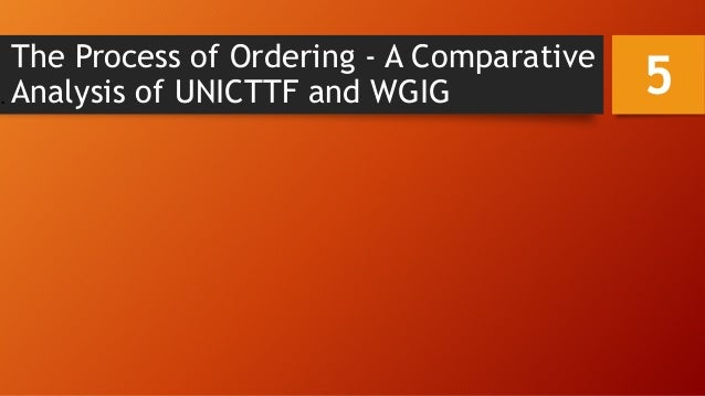 The Process of Ordering - A Comparative Analysis of UNICTTF and WGIG. 5