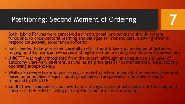 Positioning: Second Moment of Ordering • Both Hybrid Forums were conceived as institutional innovations to the UN system, ...