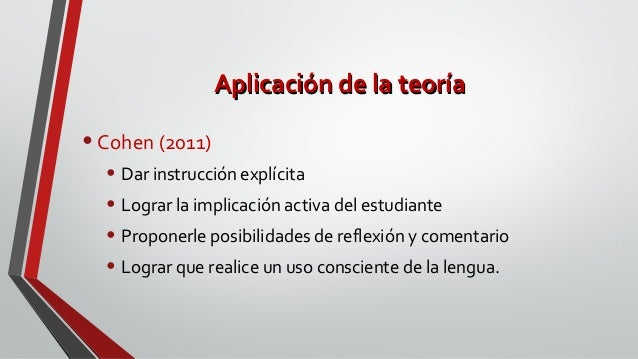Aplicación de la teoríaAplicación de la teoría •Cohen (2011) • Dar instrucción explícita • Lograr la implicación activa de...