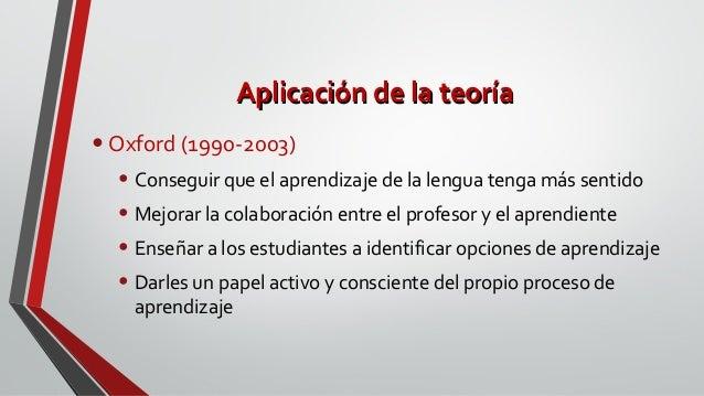 Aplicación de la teoríaAplicación de la teoría •Oxford (1990-2003) • Conseguir que el aprendizaje de la lengua tenga más s...