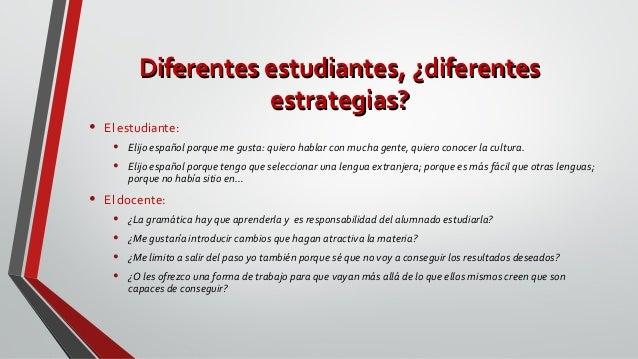 Diferentes estudiantes, ¿diferentesDiferentes estudiantes, ¿diferentes estrategias?estrategias? • El estudiante: • Elijo e...
