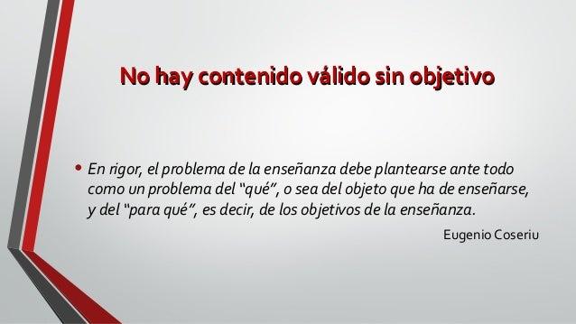 No hay contenido válido sin objetivoNo hay contenido válido sin objetivo • En rigor, el problema de la enseñanza debe plan...