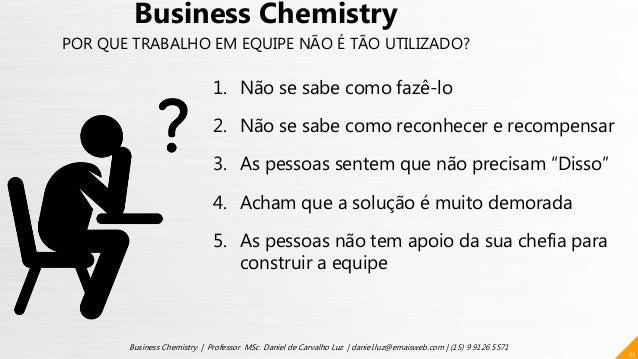 11 Business Chemistry | Professor MSc. Daniel de Carvalho Luz | daniel.luz@emaisweb.com | (15) 9 9126 5571 Business Chemis...