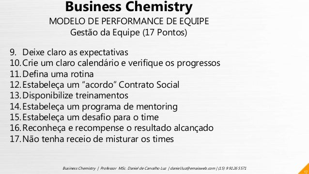 17 Business Chemistry | Professor MSc. Daniel de Carvalho Luz | daniel.luz@emaisweb.com | (15) 9 9126 5571 Business Chemis...