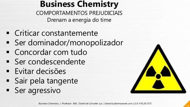 24 Business Chemistry | Professor MSc. Daniel de Carvalho Luz | daniel.luz@emaisweb.com | (15) 9 9126 5571  Criticar cons...