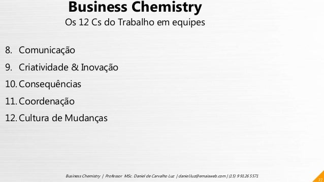 27 Business Chemistry | Professor MSc. Daniel de Carvalho Luz | daniel.luz@emaisweb.com | (15) 9 9126 5571 Business Chemis...